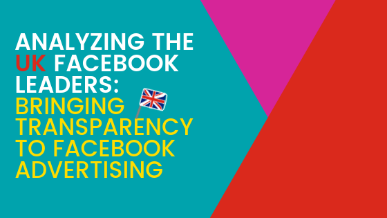 Analyzing the UK Facebook Leaders: Bringing Transparency to Facebook Advertising