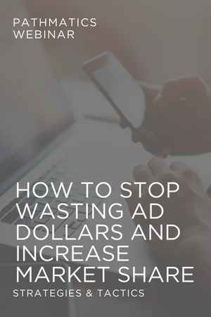 Webinar: How To Stop Wasting Ad Dollars And Increase Market Share