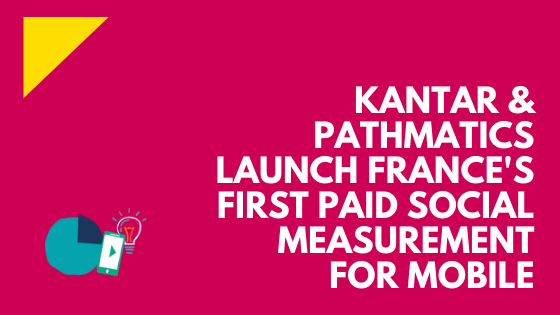 Kantar and Pathmatics launch France's first paid social measurement for mobile