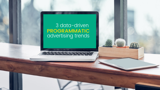 3 Data-Driven Programmatic Advertising Trends